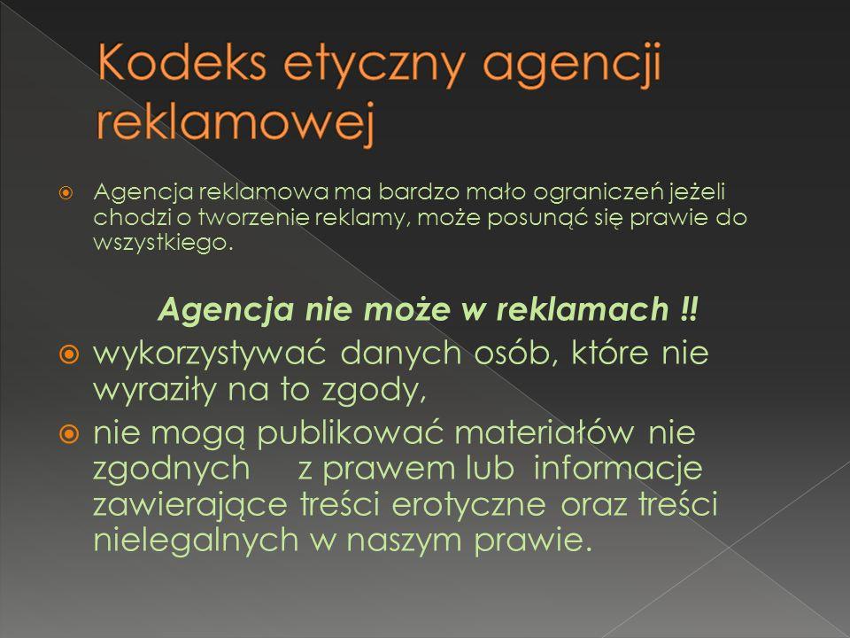 Agencja reklamowa ma bardzo mało ograniczeń jeżeli chodzi o tworzenie reklamy, może posunąć się prawie do wszystkiego. Agencja nie może w reklamach !!