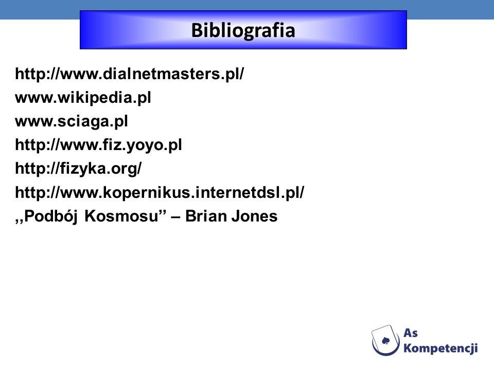 http://www.dialnetmasters.pl/ www.wikipedia.pl www.sciaga.pl http://www.fiz.yoyo.pl http://fizyka.org/ http://www.kopernikus.internetdsl.pl/,,Podbój Kosmosu – Brian Jones Bibliografia