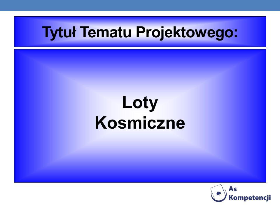 Tytuł Tematu Projektowego: Loty Kosmiczne
