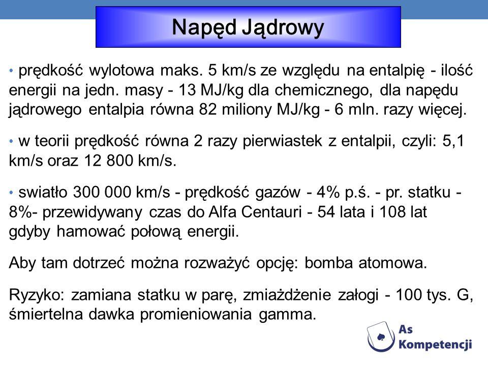 prędkość wylotowa maks.5 km/s ze względu na entalpię - ilość energii na jedn.