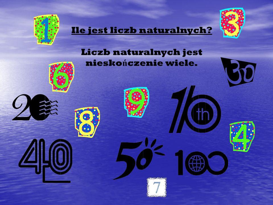 Ile jest liczb naturalnych? Liczb naturalnych jest niesko ń czenie wiele.