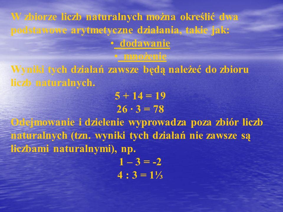W zbiorze liczb naturalnych można określić dwa podstawowe arytmetyczne działania, takie jak: dodawanie mnożenie Wyniki tych działań zawsze będą należe