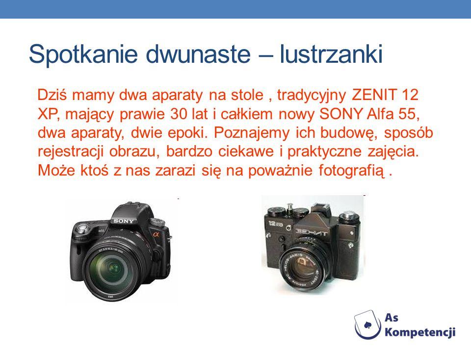 Spotkanie dwunaste – lustrzanki Dziś mamy dwa aparaty na stole, tradycyjny ZENIT 12 XP, mający prawie 30 lat i całkiem nowy SONY Alfa 55, dwa aparaty,