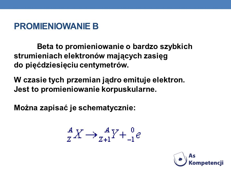 PROMIENIOWANIE Β Beta to promieniowanie o bardzo szybkich strumieniach elektronów mających zasięg do pięćdziesięciu centymetrów. W czasie tych przemia