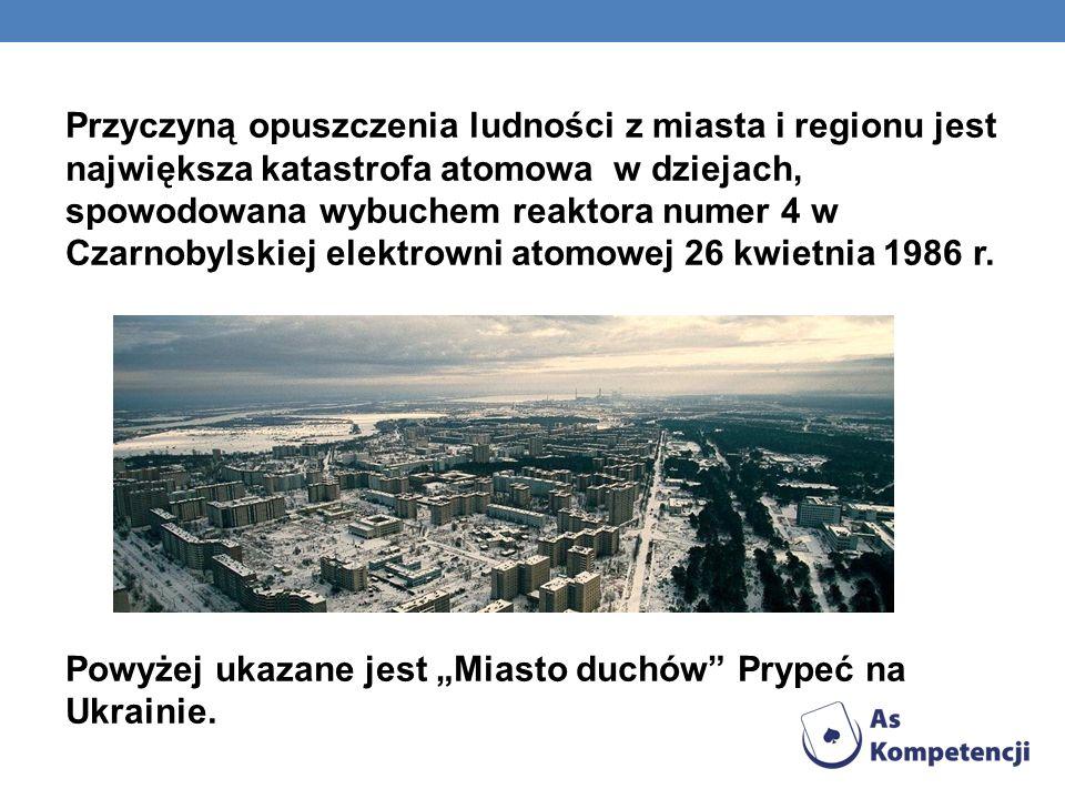 Przyczyną opuszczenia ludności z miasta i regionu jest największa katastrofa atomowa w dziejach, spowodowana wybuchem reaktora numer 4 w Czarnobylskie