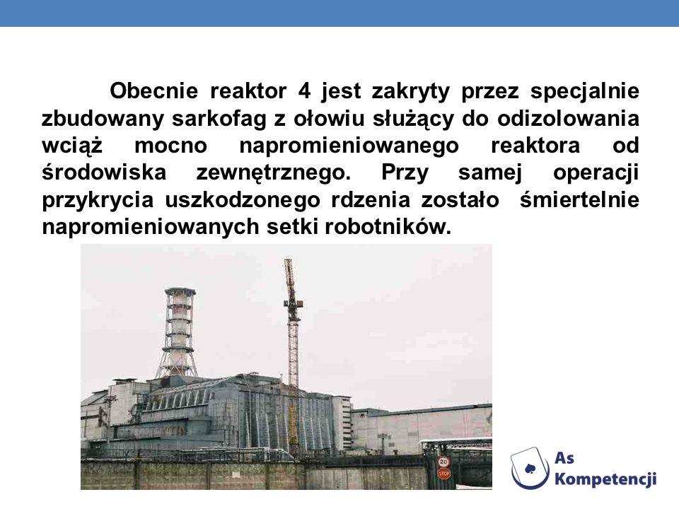 Obecnie reaktor 4 jest zakryty przez specjalnie zbudowany sarkofag z ołowiu służący do odizolowania wciąż mocno napromieniowanego reaktora od środowis