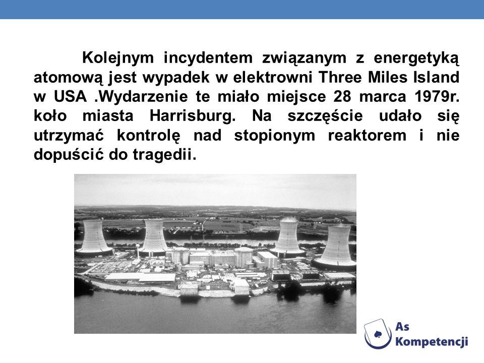 Kolejnym incydentem związanym z energetyką atomową jest wypadek w elektrowni Three Miles Island w USA.Wydarzenie te miało miejsce 28 marca 1979r. koło