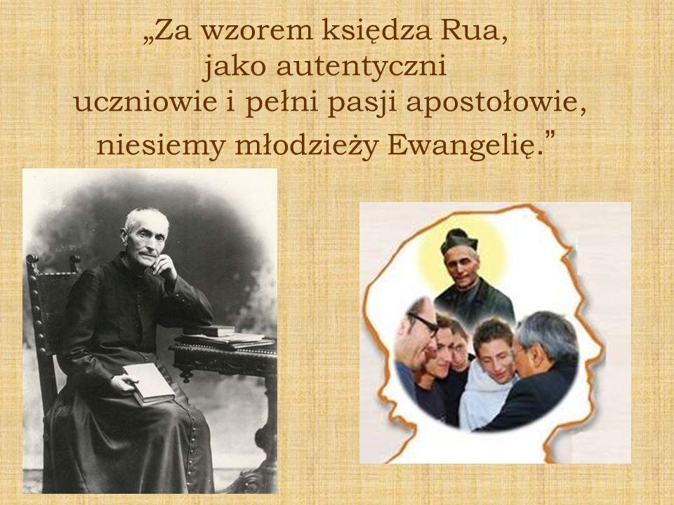 Za wzorem księdza Rua, jako autentyczni uczniowie i pełni pasji apostołowie, niesiemy młodzieży Ewangelię.