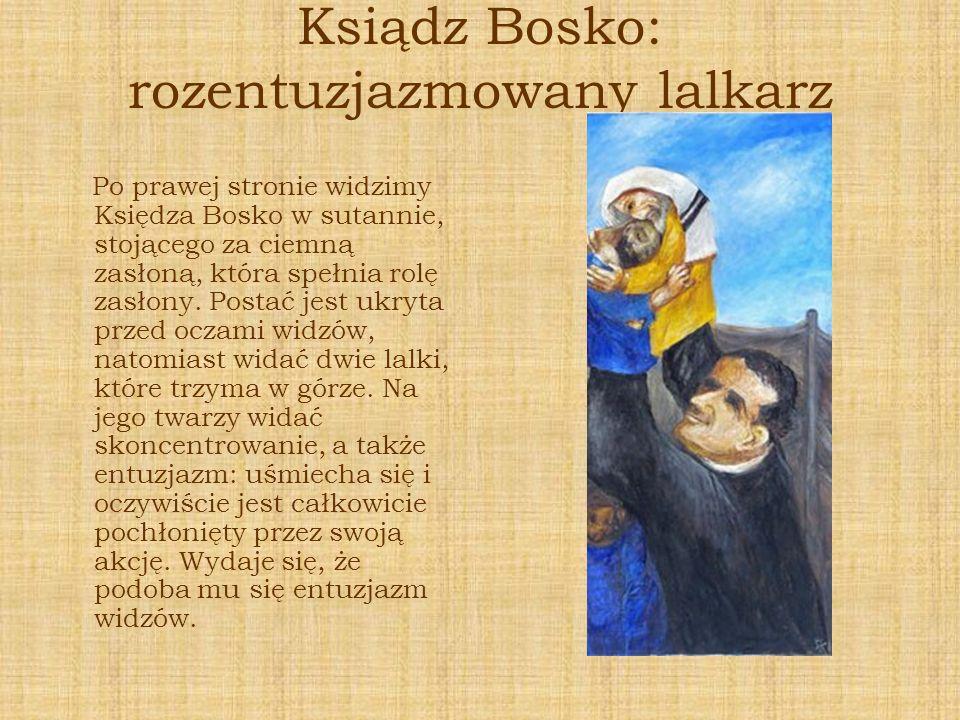Ksiądz Bosko: rozentuzjazmowany lalkarz Po prawej stronie widzimy Księdza Bosko w sutannie, stojącego za ciemną zasłoną, która spełnia rolę zasłony. P
