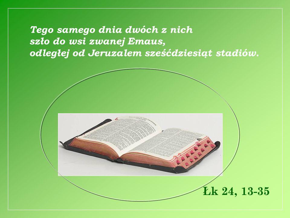 Tego samego dnia dwóch z nich szło do wsi zwanej Emaus, odległej od Jeruzalem sześćdziesiąt stadiów.
