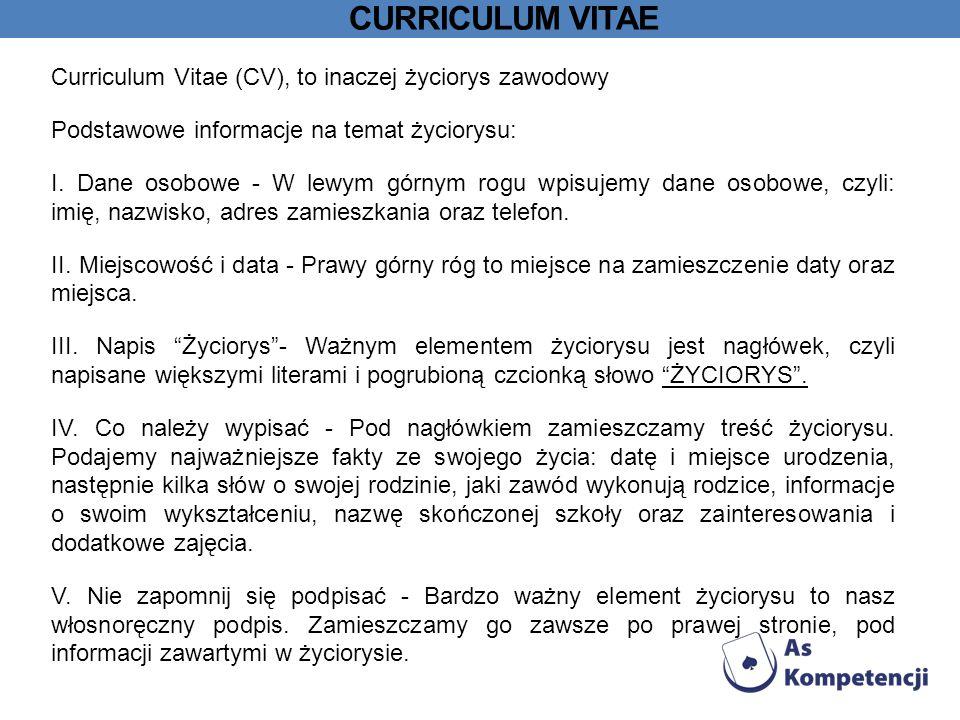 CURRICULUM VITAE Curriculum Vitae (CV), to inaczej życiorys zawodowy Podstawowe informacje na temat życiorysu: I.