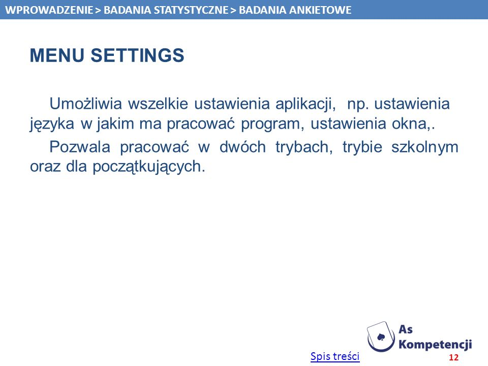 Spis treści MENU SETTINGS Umożliwia wszelkie ustawienia aplikacji, np. ustawienia języka w jakim ma pracować program, ustawienia okna,. Pozwala pracow
