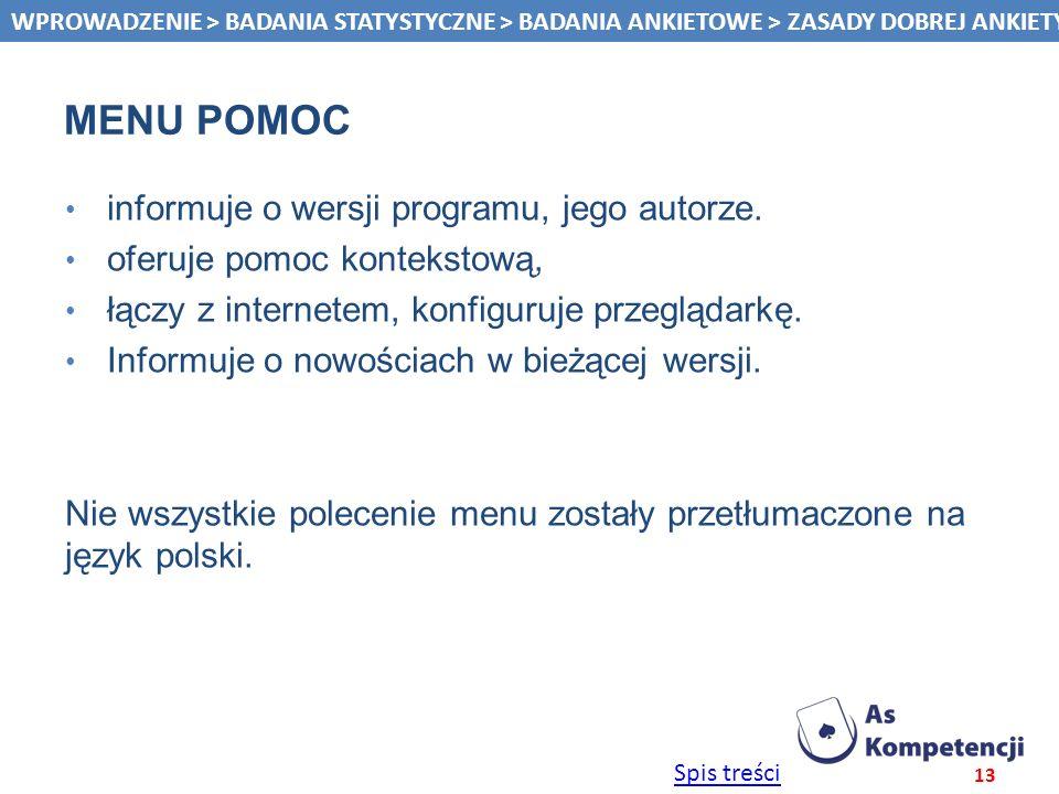 Spis treści MENU POMOC informuje o wersji programu, jego autorze. oferuje pomoc kontekstową, łączy z internetem, konfiguruje przeglądarkę. Informuje o