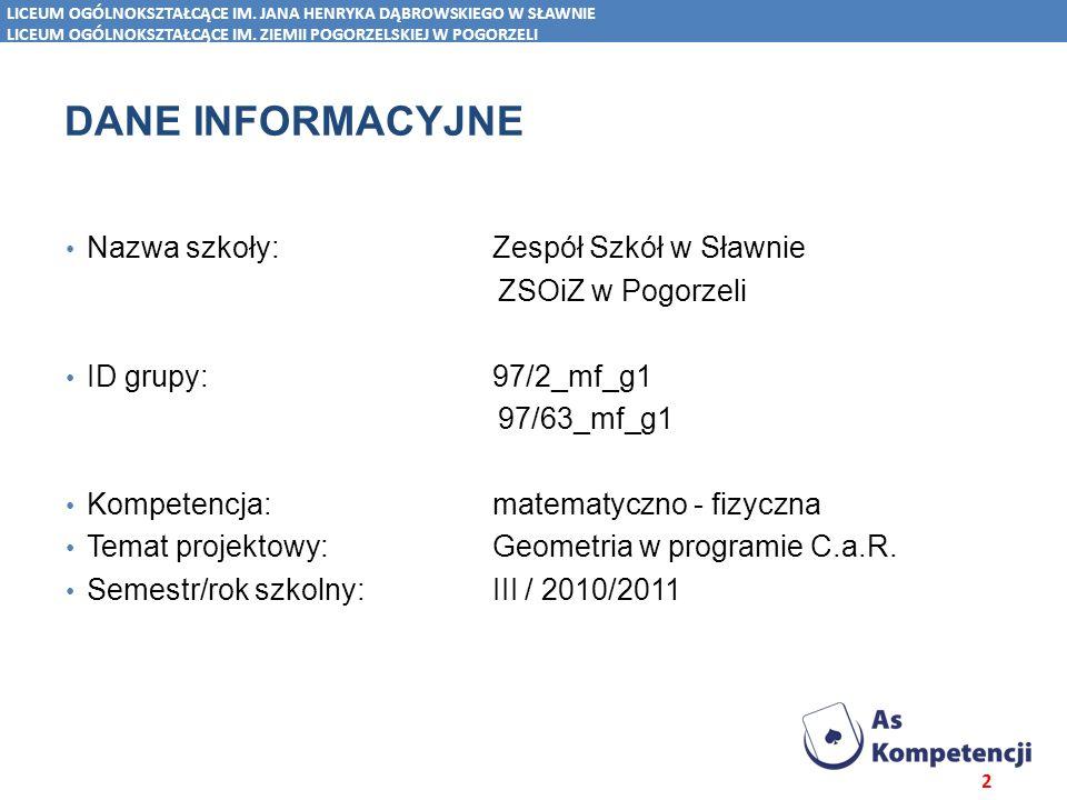 Spis treści DANE INFORMACYJNE Nazwa szkoły: Zespół Szkół w Sławnie ZSOiZ w Pogorzeli ID grupy:97/2_mf_g1 97/63_mf_g1 Kompetencja: matematyczno - fizyc