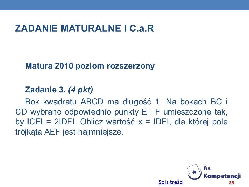Spis treści ZADANIE MATURALNE I C.a.R Matura 2010 poziom rozszerzony Zadanie 3. (4 pkt) Bok kwadratu ABCD ma długość 1. Na bokach BC i CD wybrano odpo