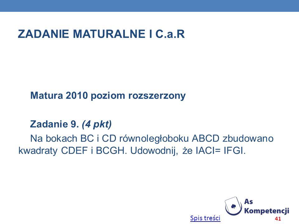 Spis treści ZADANIE MATURALNE I C.a.R Matura 2010 poziom rozszerzony Zadanie 9. (4 pkt) Na bokach BC i CD równoległoboku ABCD zbudowano kwadraty CDEF