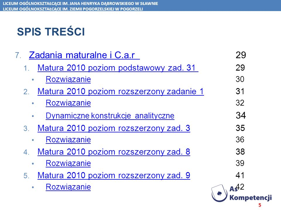 Spis treści SPIS TREŚCI 7. Zadania maturalne i C.a.r 29 Zadania maturalne i C.a.r 1. Matura 2010 poziom podstawowy zad. 31 29 Matura 2010 poziom podst