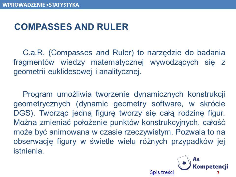 Spis treści COMPASSES AND RULER C.a.R. (Compasses and Ruler) to narzędzie do badania fragmentów wiedzy matematycznej wywodzących się z geometrii eukli