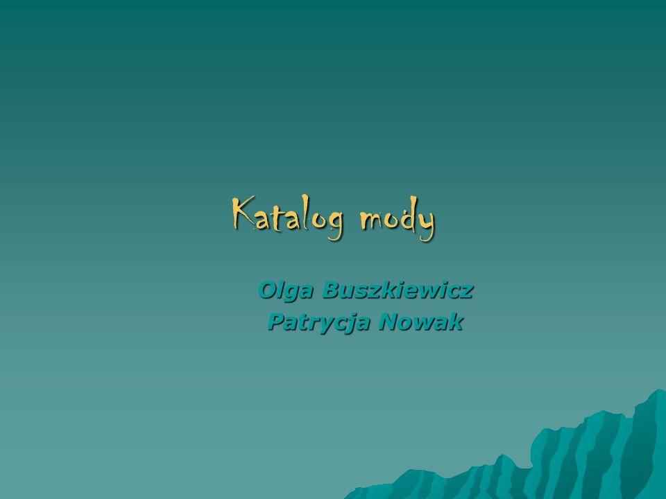 Katalog mody Olga Buszkiewicz Olga Buszkiewicz Patrycja Nowak Patrycja Nowak