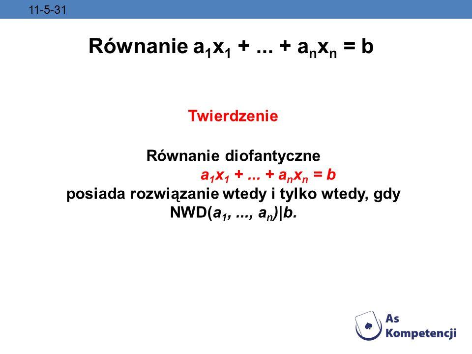 Równanie a 1 x 1 +... + a n x n = b Twierdzenie Równanie diofantyczne a 1 x 1 +... + a n x n = b posiada rozwiązanie wtedy i tylko wtedy, gdy NWD(a 1,