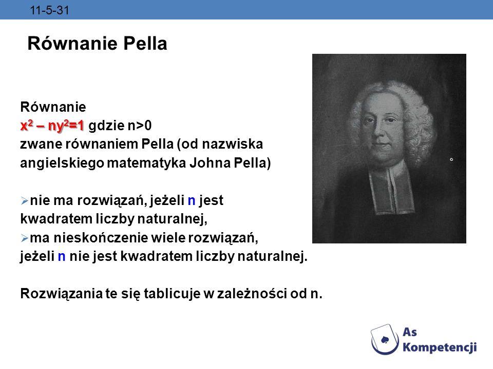 11-5-31 Równanie Pella Równanie x 2 – ny 2 =1 x 2 – ny 2 =1 gdzie n>0 zwane równaniem Pella (od nazwiska angielskiego matematyka Johna Pella) nie ma r