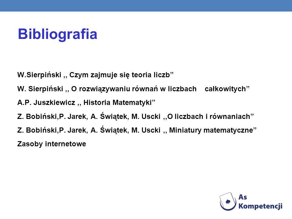Bibliografia W.Sierpiński,, Czym zajmuje się teoria liczb W. Sierpiński,, O rozwiązywaniu równań w liczbach całkowitych A.P. Juszkiewicz,, Historia Ma