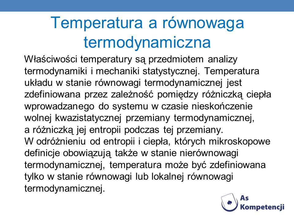 Temperatura a równowaga termodynamiczna Właściwości temperatury są przedmiotem analizy termodynamiki i mechaniki statystycznej. Temperatura układu w s