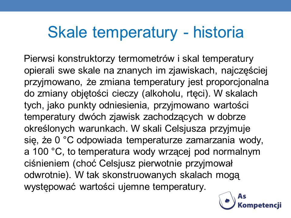 Skale temperatury - historia Pierwsi konstruktorzy termometrów i skal temperatury opierali swe skale na znanych im zjawiskach, najczęściej przyjmowano