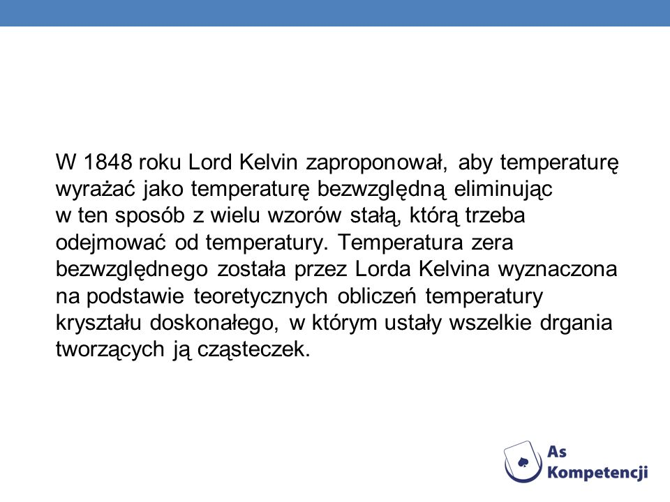 W 1848 roku Lord Kelvin zaproponował, aby temperaturę wyrażać jako temperaturę bezwzględną eliminując w ten sposób z wielu wzorów stałą, którą trzeba