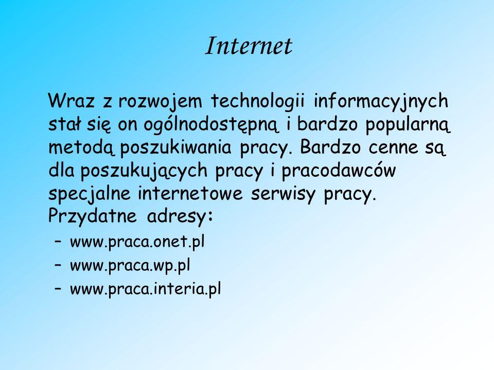 Internet Wraz z rozwojem technologii informacyjnych stał się on ogólnodostępną i bardzo popularną metodą poszukiwania pracy. Bardzo cenne są dla poszu
