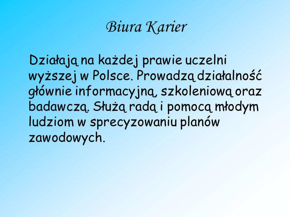 Biura Karier Działają na każdej prawie uczelni wyższej w Polsce. Prowadzą działalność głównie informacyjną, szkoleniową oraz badawczą. Służą radą i po