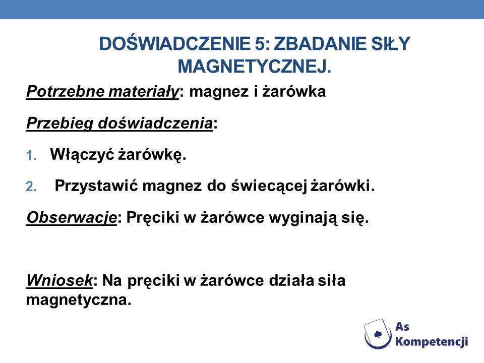 DOŚWIADCZENIE 5: ZBADANIE SIŁY MAGNETYCZNEJ. Potrzebne materiały: magnez i żarówka Przebieg doświadczenia: 1. Włączyć żarówkę. 2. Przystawić magnez do