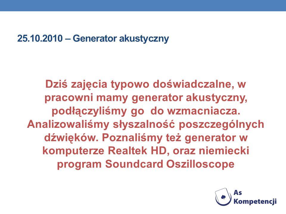 25.10.2010 – Generator akustyczny Dziś zajęcia typowo doświadczalne, w pracowni mamy generator akustyczny, podłączyliśmy go do wzmacniacza. Analizowal