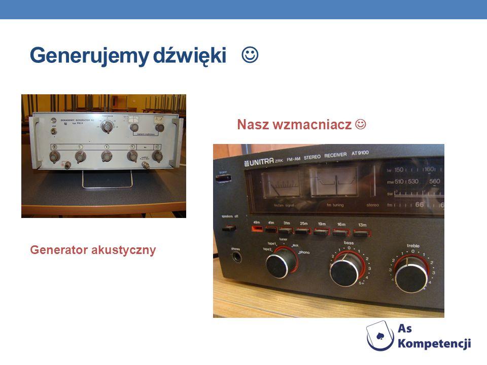 Generujemy dźwięki Generator akustyczny Nasz wzmacniacz