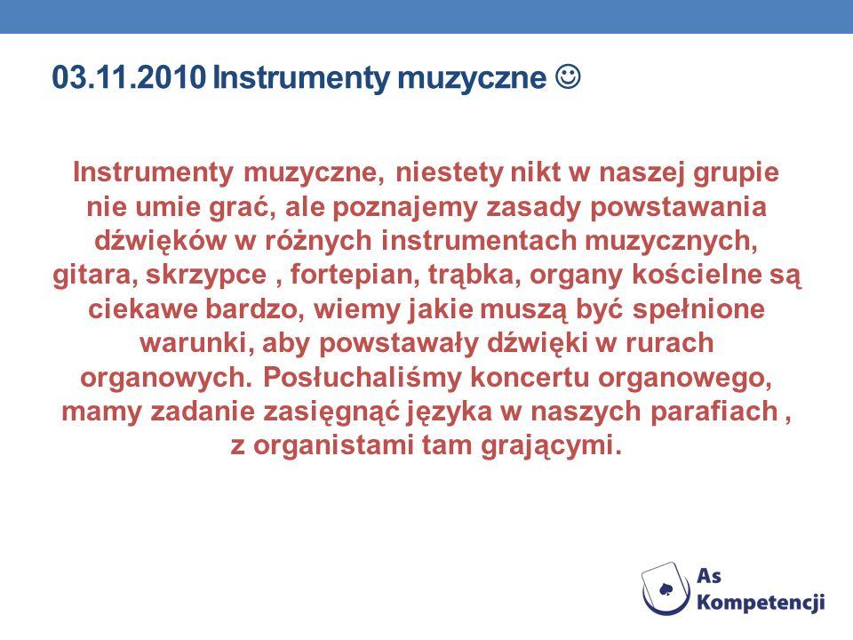 03.11.2010 Instrumenty muzyczne Instrumenty muzyczne, niestety nikt w naszej grupie nie umie grać, ale poznajemy zasady powstawania dźwięków w różnych