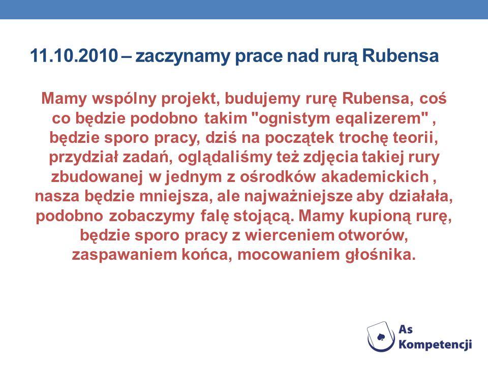 11.10.2010 – zaczynamy prace nad rurą Rubensa Mamy wspólny projekt, budujemy rurę Rubensa, coś co będzie podobno takim