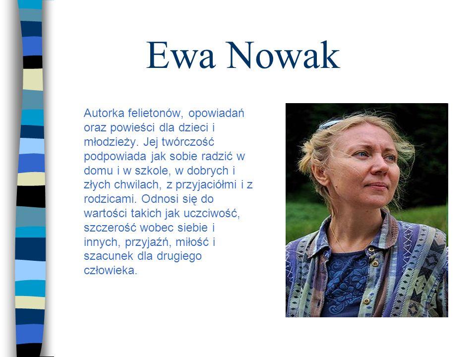 Ewa Nowak Autorka felietonów, opowiadań oraz powieści dla dzieci i młodzieży.