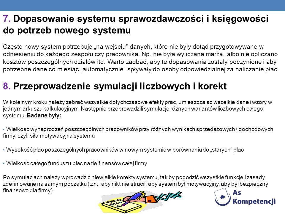 7. Dopasowanie systemu sprawozdawczości i księgowości do potrzeb nowego systemu Często nowy system potrzebuje na wejściu danych, które nie były dotąd