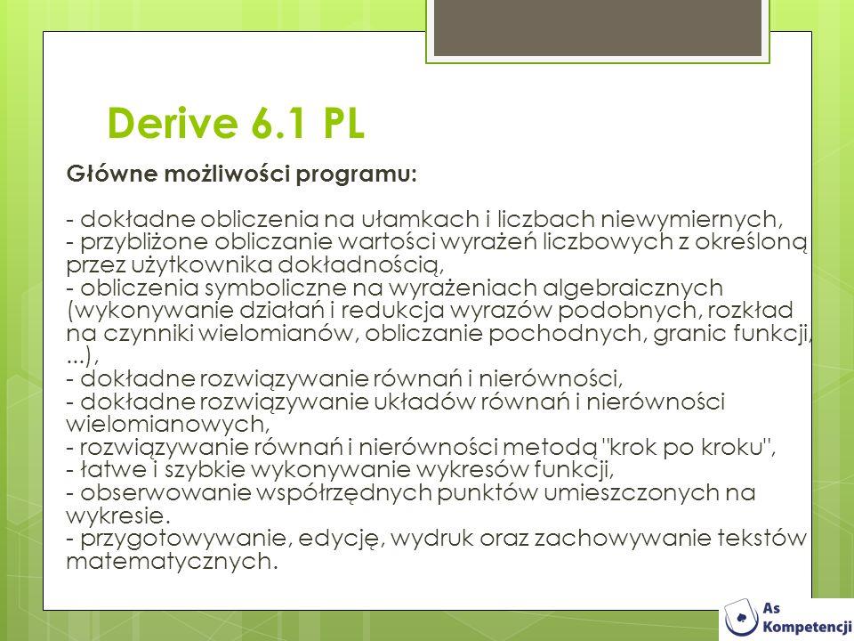 Derive 6.1 PL Główne możliwości programu: - dokładne obliczenia na ułamkach i liczbach niewymiernych, - przybliżone obliczanie wartości wyrażeń liczbo