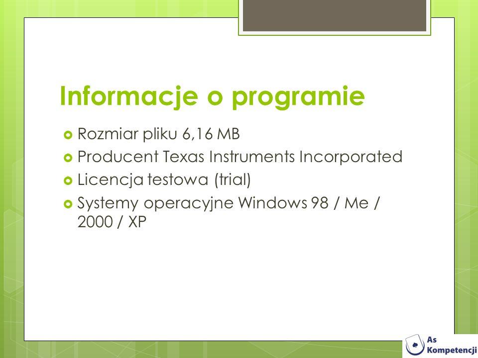 Informacje o programie Rozmiar pliku 6,16 MB Producent Texas Instruments Incorporated Licencja testowa (trial) Systemy operacyjne Windows 98 / Me / 20