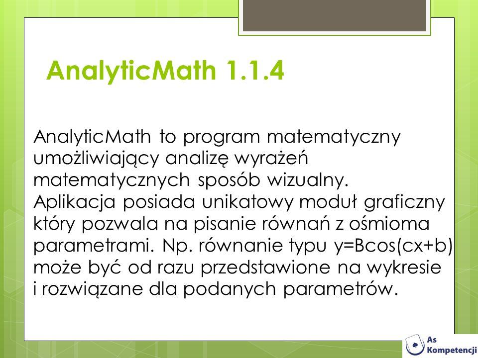 AnalyticMath 1.1.4 AnalyticMath to program matematyczny umożliwiający analizę wyrażeń matematycznych sposób wizualny. Aplikacja posiada unikatowy modu