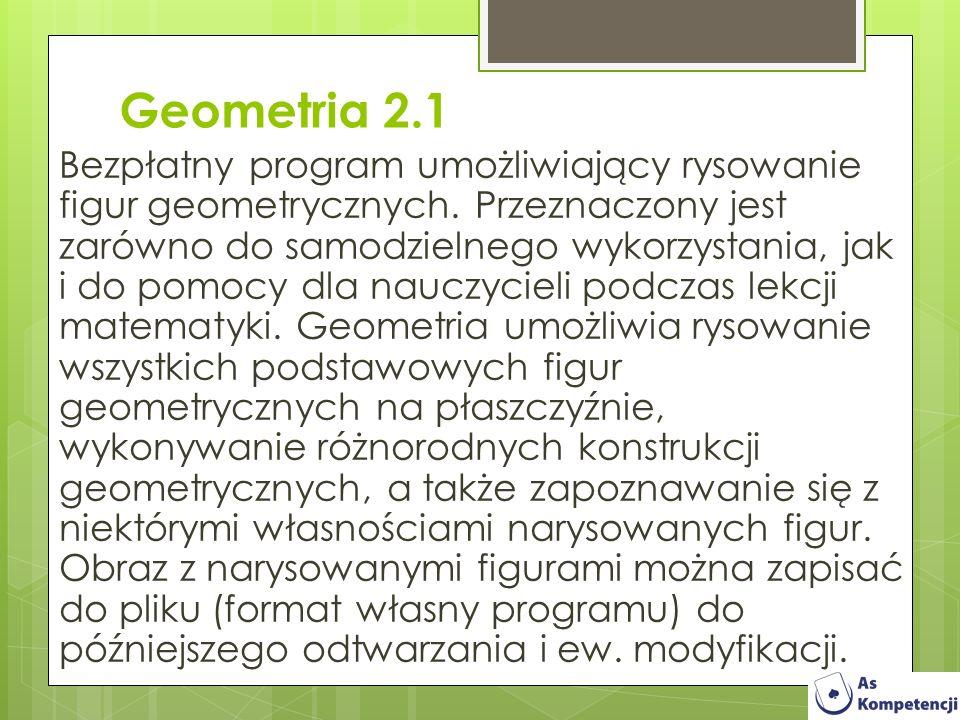 Geometria 2.1 Bezpłatny program umożliwiający rysowanie figur geometrycznych. Przeznaczony jest zarówno do samodzielnego wykorzystania, jak i do pomoc