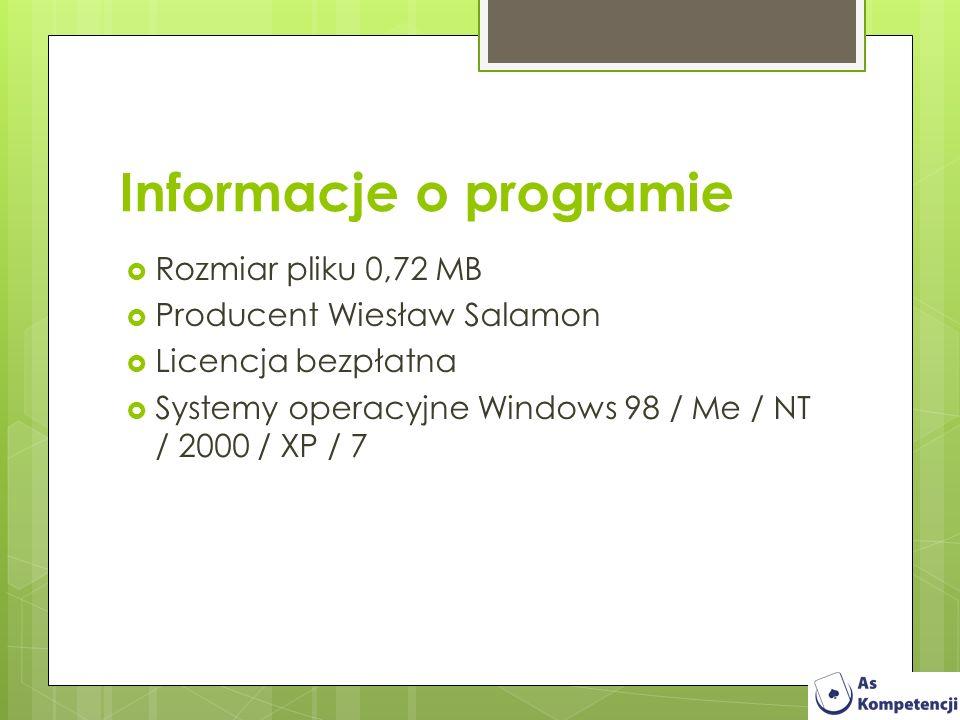 Informacje o programie Rozmiar pliku 0,72 MB Producent Wiesław Salamon Licencja bezpłatna Systemy operacyjne Windows 98 / Me / NT / 2000 / XP / 7