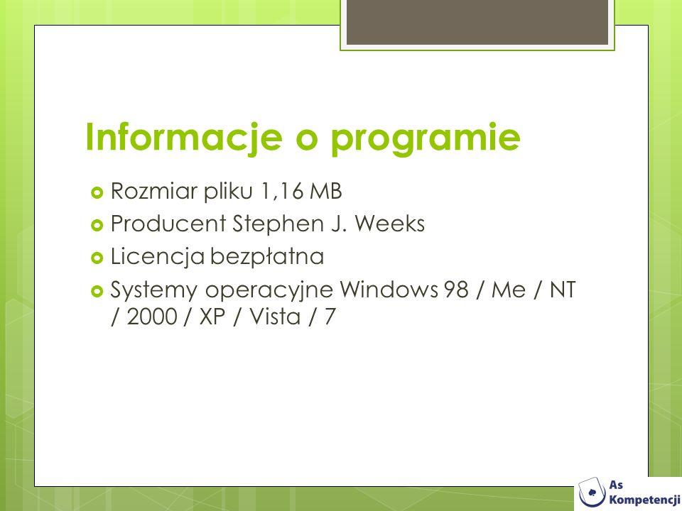 Informacje o programie Rozmiar pliku 1,16 MB Producent Stephen J. Weeks Licencja bezpłatna Systemy operacyjne Windows 98 / Me / NT / 2000 / XP / Vista