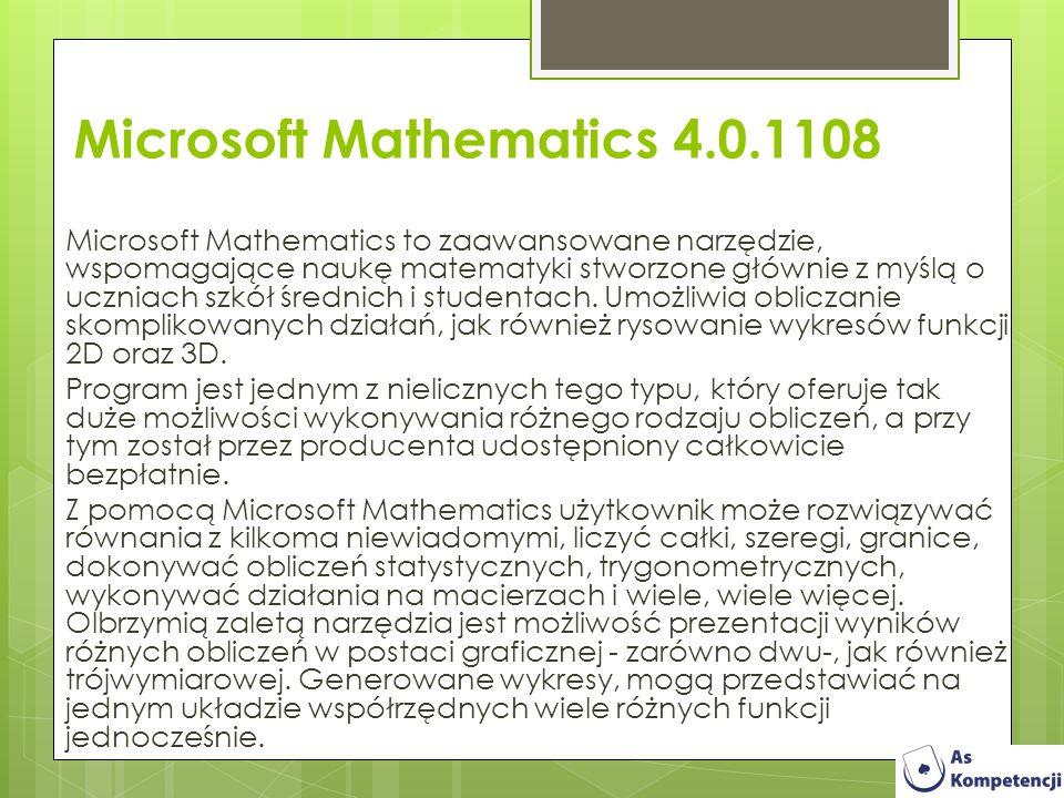 Microsoft Mathematics 4.0.1108 Microsoft Mathematics to zaawansowane narzędzie, wspomagające naukę matematyki stworzone głównie z myślą o uczniach szk
