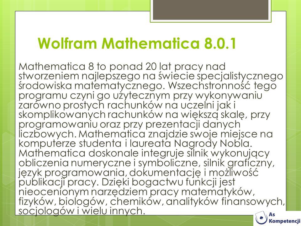 Wolfram Mathematica 8.0.1 Mathematica 8 to ponad 20 lat pracy nad stworzeniem najlepszego na świecie specjalistycznego środowiska matematycznego. Wsze