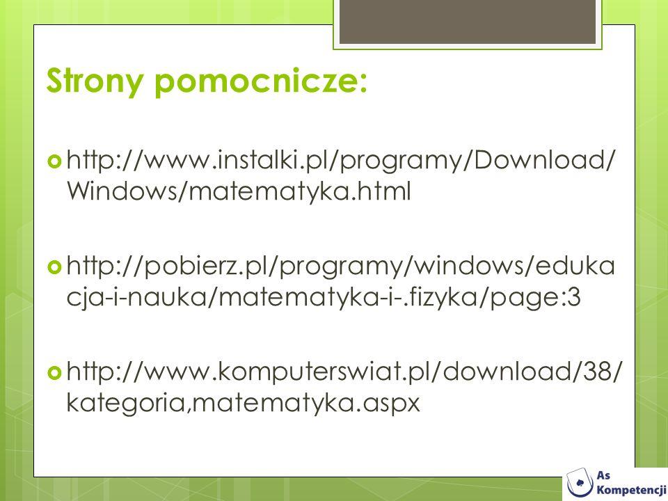 Strony pomocnicze: http://www.instalki.pl/programy/Download/ Windows/matematyka.html http://pobierz.pl/programy/windows/eduka cja-i-nauka/matematyka-i