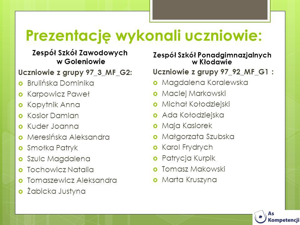 Prezentację wykonali uczniowie: Zespół Szkół Ponadgimnazjalnych w Kłodawie Uczniowie z grupy 97_92_MF_G1 : Magdalena Koralewska Maciej Markowski Micha