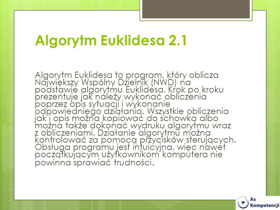 Algorytm Euklidesa 2.1 Algorytm Euklidesa to program, który oblicza Największy Wspólny Dzielnik (NWD) na podstawie algorytmu Euklidesa. Krok po kroku