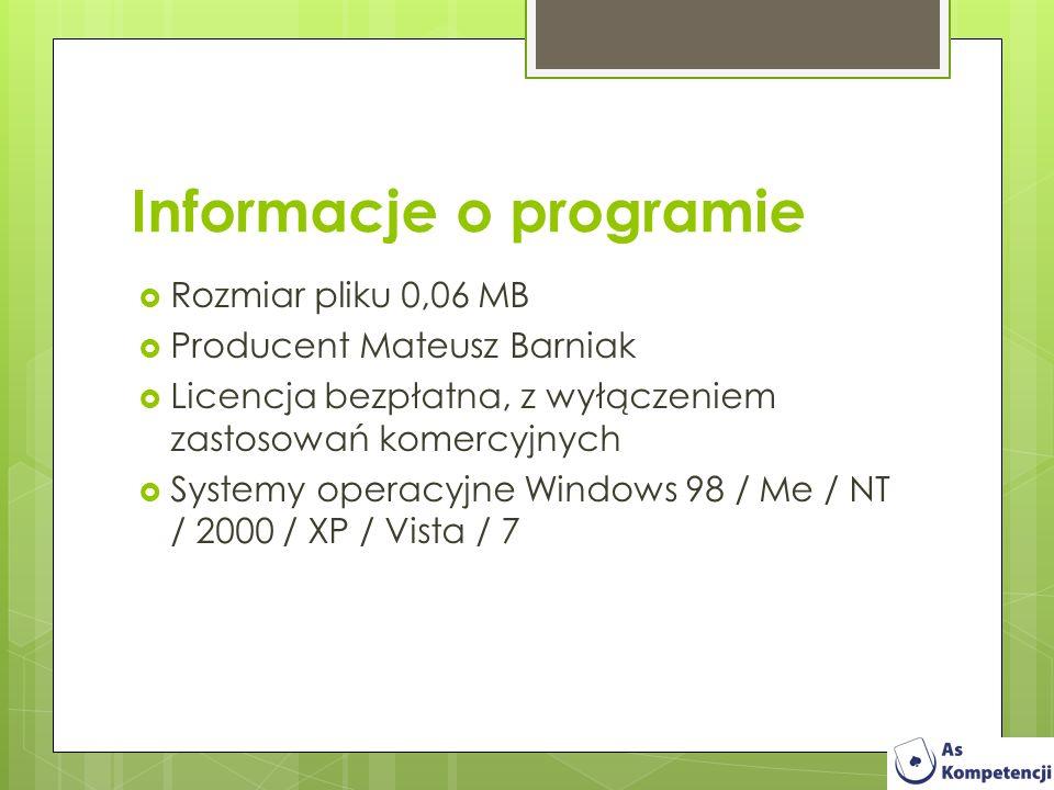 Informacje o programie Rozmiar pliku 0,06 MB Producent Mateusz Barniak Licencja bezpłatna, z wyłączeniem zastosowań komercyjnych Systemy operacyjne Wi
